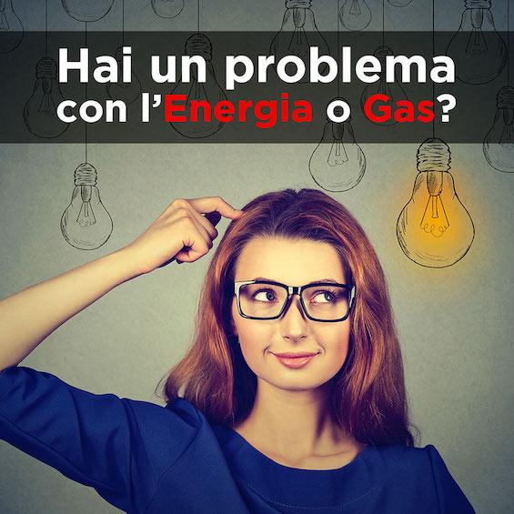 PROBLEMI LUCE E GAS? ENEL, ENI, SORGENIA, EDISON, ILLUMIA, GREENETWORK O ALTRO? LI RISOLVIAMO!