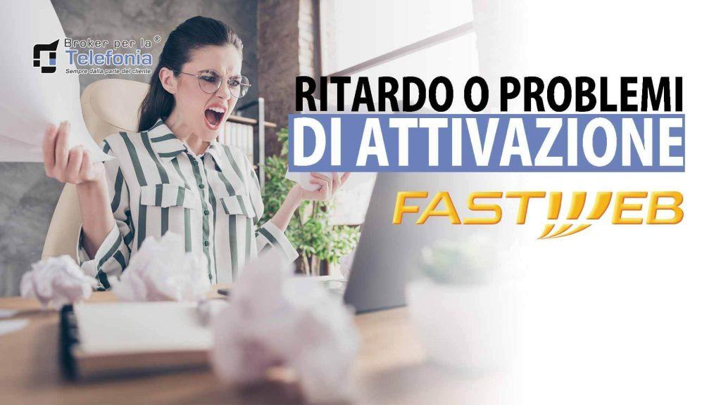 Problemi Attivazione Fastweb - Ritardo Attivazione Fastweb