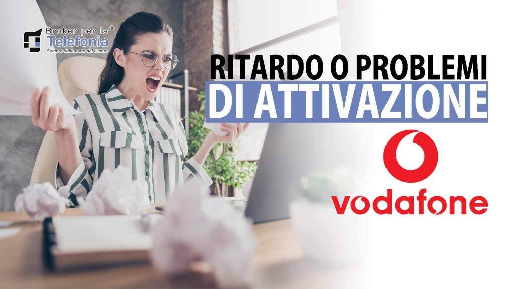Problemi Attivazione Vodafone - Ritardo Attivazione Vodafone