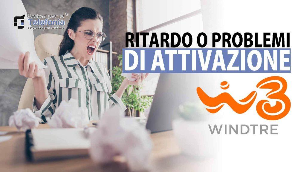 Problemi Attivazione WindTre - Ritardo Attivazione WindTre