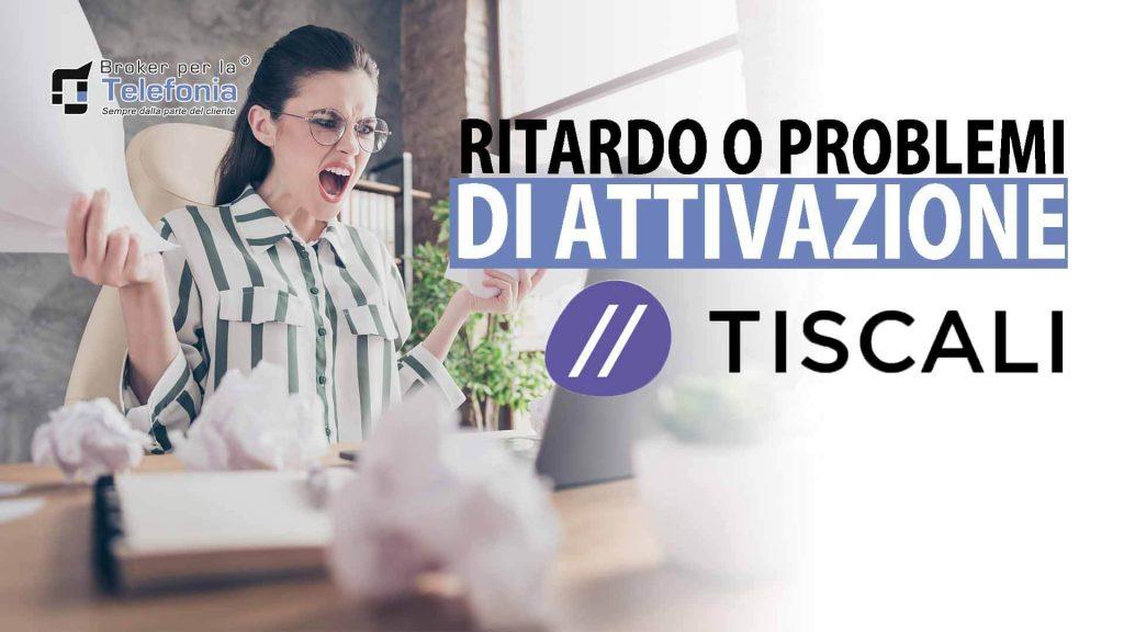 Problemi Attivazione Tiscali - ritardo Attivazione Tiscali