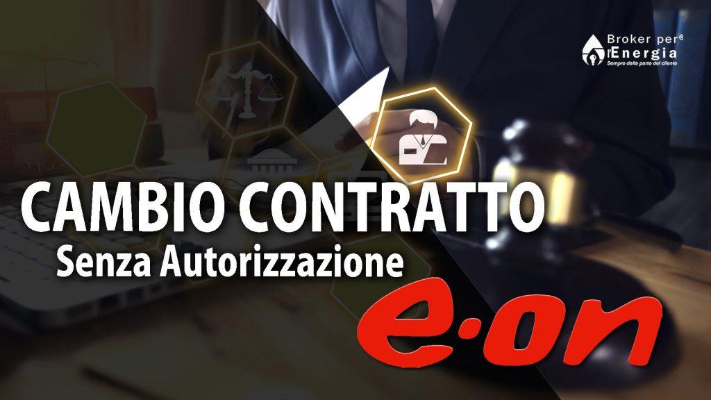 Cambio Contratto E.On Senza Autorizzazione